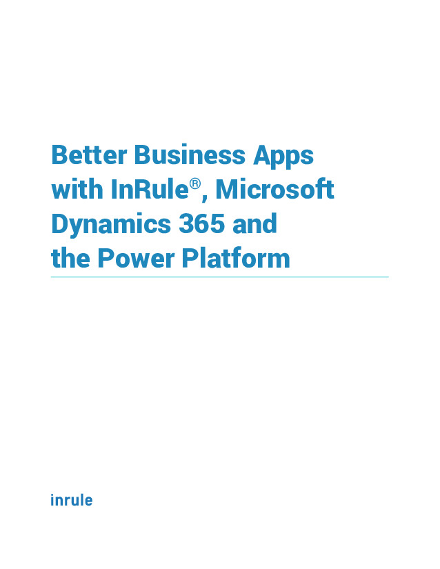 How to Create Better Business Apps with InRule, Microsoft Dynamics 365, and the Power Platform