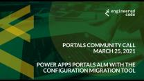 Portals Community Call, March 2021: Power Apps Portals ALM with the Configuration Migration Tool