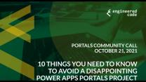 Portals Community Call, October 2021: 10 Things You Need to Know to Avoid a Disappointing Power Apps Portals Project