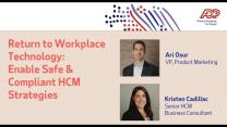 Return to Workplace Technology: Enable Safe & Compliant HCM Strategies