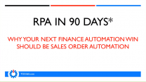 RPA in 90 Days: Why your Next RPA Win in Finance Should be Sales Order Automation